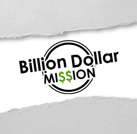 Billion Dollar Mi$$ion
